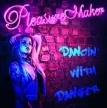 Pleasure Maker - Dancin´ with Danger