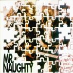 Mr. Naughty - Naughty but nice !