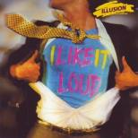 Illusion - I like it loud