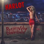 Harlot - Positively Downtown