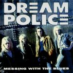Dream Police - Messing with the Blues