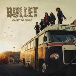 Bullet - Dust to Gold