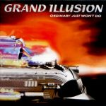 Grand Illusion - Ordinary just won´t do