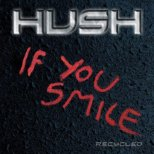 Hush - If you smile - recycled